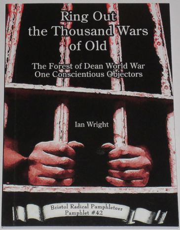 Ring out the Thousand Wars of Old - The Forest of Dean World War One Conscientious Objectors